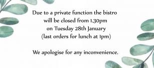 Bistro Closed at 1.30pm on Tuesday 28th Jan 2020