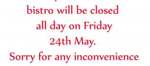 Bistro Closed Today Friday 24th May